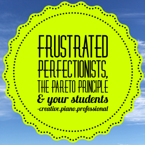 Frustrated Perfectionists The Pareto Principle and Your Students